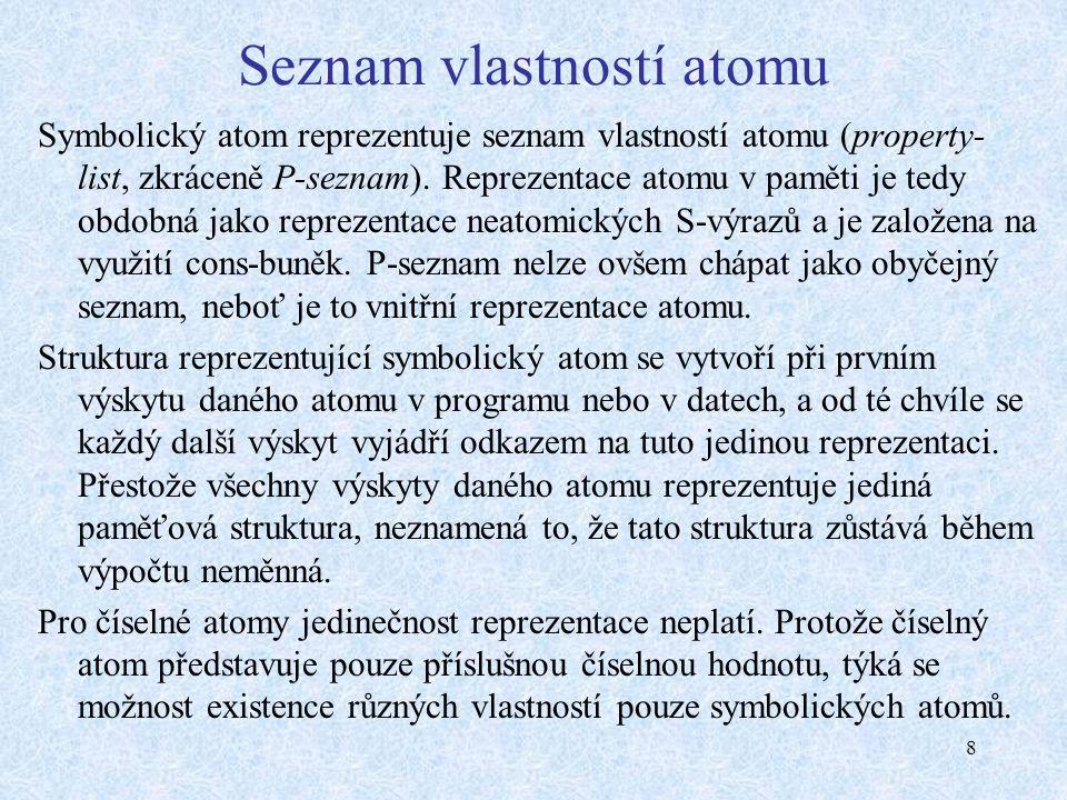 8 Seznam vlastností atomu Symbolický atom reprezentuje seznam vlastností atomu (property- list, zkráceně P-seznam). Reprezentace atomu v paměti je ted