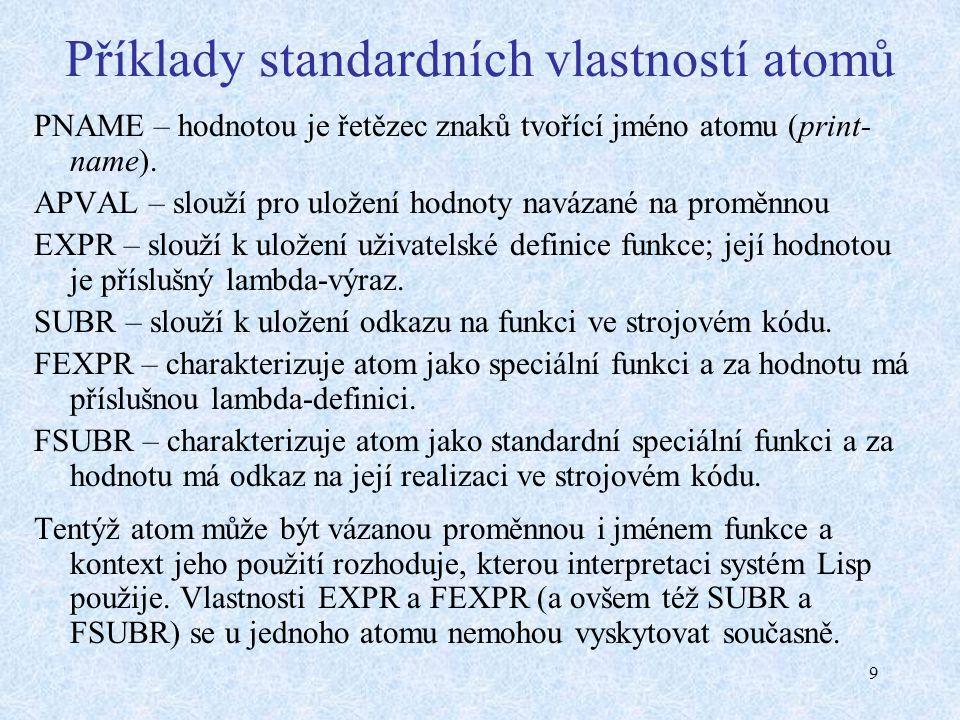 9 Příklady standardních vlastností atomů PNAME – hodnotou je řetězec znaků tvořící jméno atomu (print- name). APVAL – slouží pro uložení hodnoty naváz