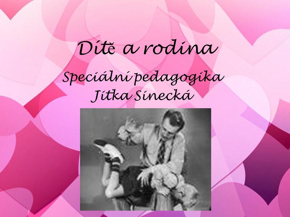Dít ě a rodina Speciální pedagogika Jitka Sinecká