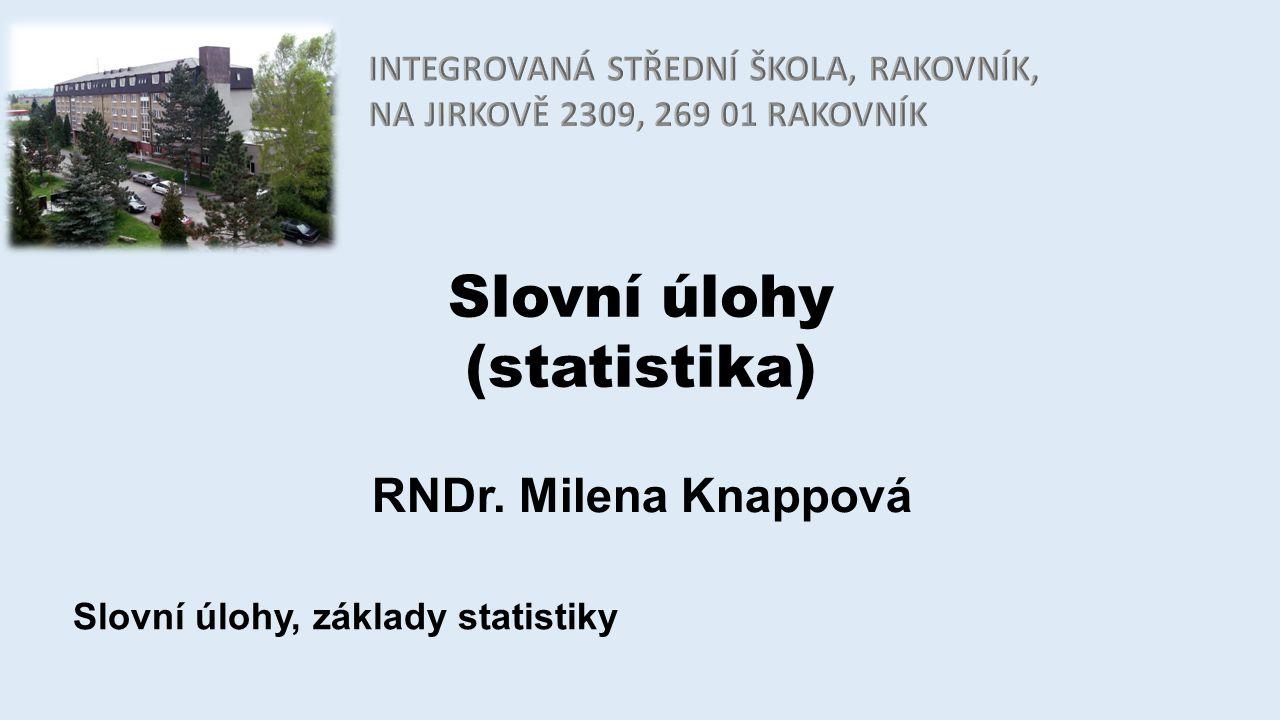 Slovní úlohy (statistika) RNDr. Milena Knappová Slovní úlohy, základy statistiky