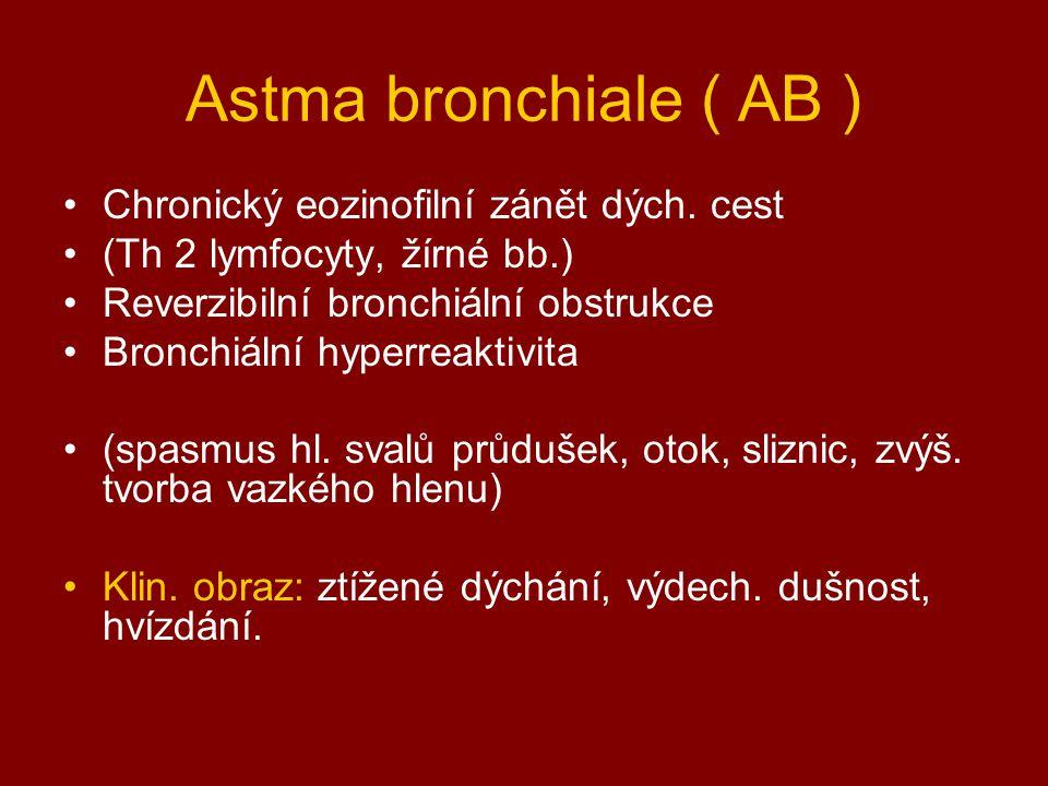 Astma bronchiale ( AB ) Chronický eozinofilní zánět dých. cest (Th 2 lymfocyty, žírné bb.) Reverzibilní bronchiální obstrukce Bronchiální hyperreaktiv