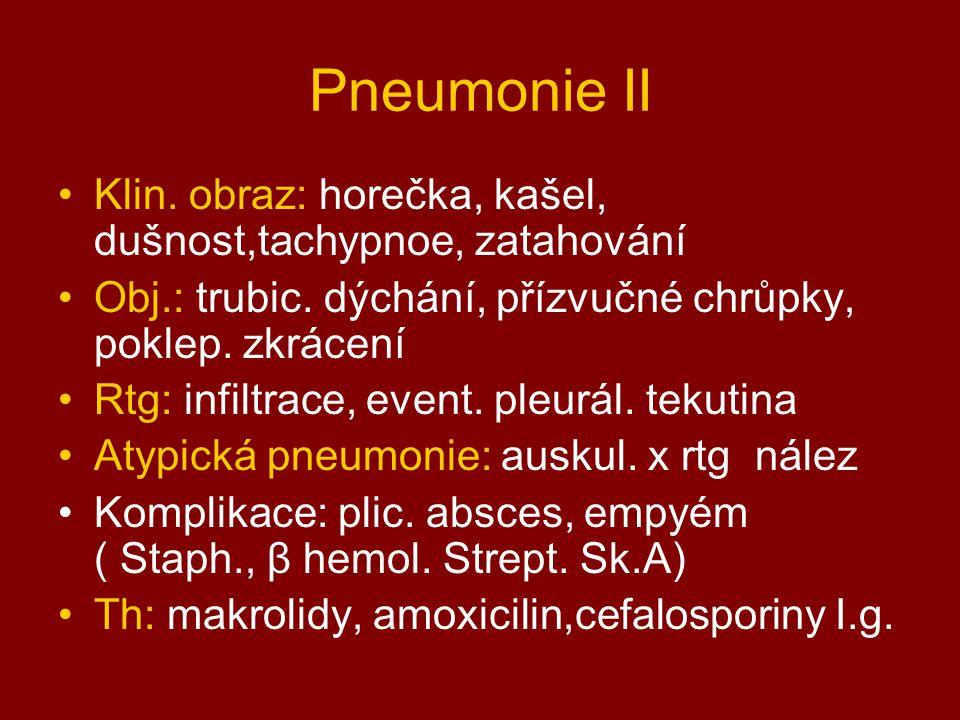 Pneumonie II Klin. obraz: horečka, kašel, dušnost,tachypnoe, zatahování Obj.: trubic. dýchání, přízvučné chrůpky, poklep. zkrácení Rtg: infiltrace, ev
