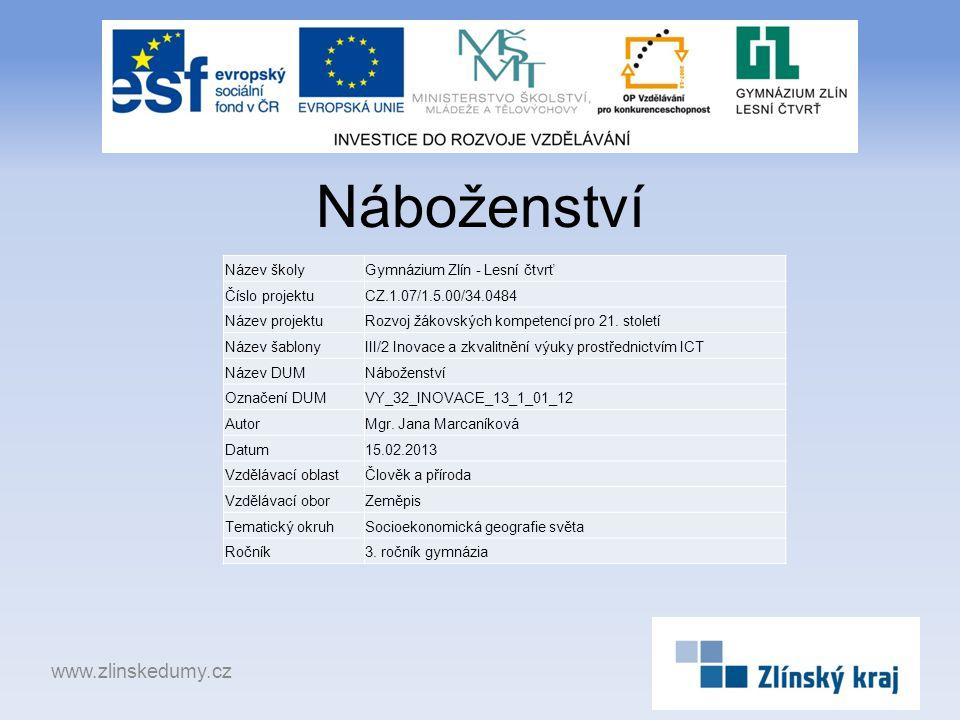 Náboženství www.zlinskedumy.cz Název školyGymnázium Zlín - Lesní čtvrť Číslo projektuCZ.1.07/1.5.00/34.0484 Název projektuRozvoj žákovských kompetencí