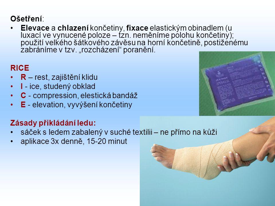 Ošetření: Elevace a chlazení končetiny, fixace elastickým obinadlem (u luxací ve vynucené poloze – tzn. neměníme polohu končetiny); použití velkého šá
