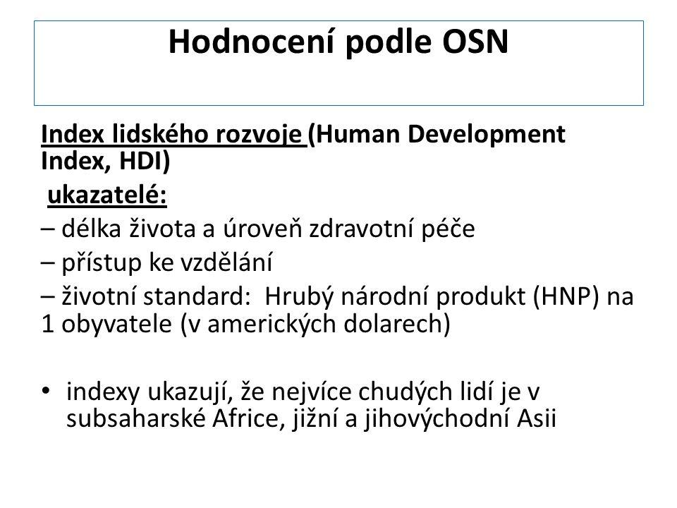 Hodnocení podle OSN Index lidského rozvoje (Human Development Index, HDI) ukazatelé: – délka života a úroveň zdravotní péče – přístup ke vzdělání – ži