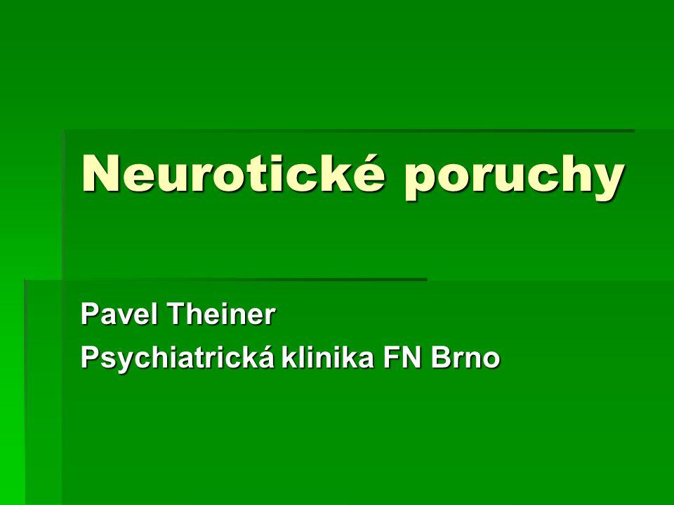 Neurotické poruchy Pavel Theiner Psychiatrická klinika FN Brno
