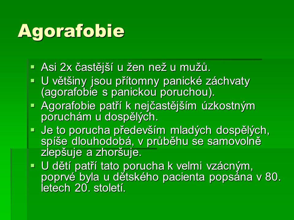 Agorafobie  Asi 2x častější u žen než u mužů.  U většiny jsou přítomny panické záchvaty (agorafobie s panickou poruchou).  Agorafobie patří k nejča