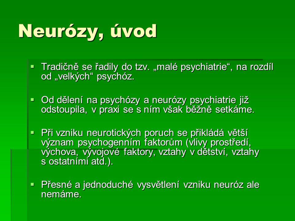 Neurózy, úvod  Převažují příznaky úzkost (úzkostné poruchy to mají přímo v názvu), strach, depresivní nálada, únava, slabost, různé tělesné příznaky a u některých i vtíravé, obtěžující myšlenky.