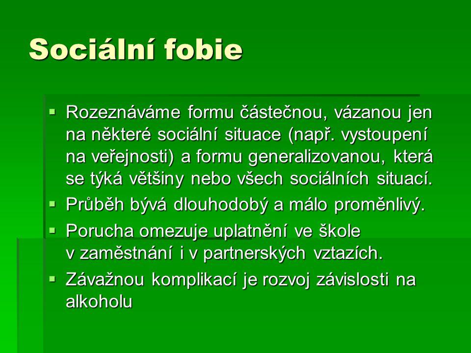 Sociální fobie  Rozeznáváme formu částečnou, vázanou jen na některé sociální situace (např. vystoupení na veřejnosti) a formu generalizovanou, která