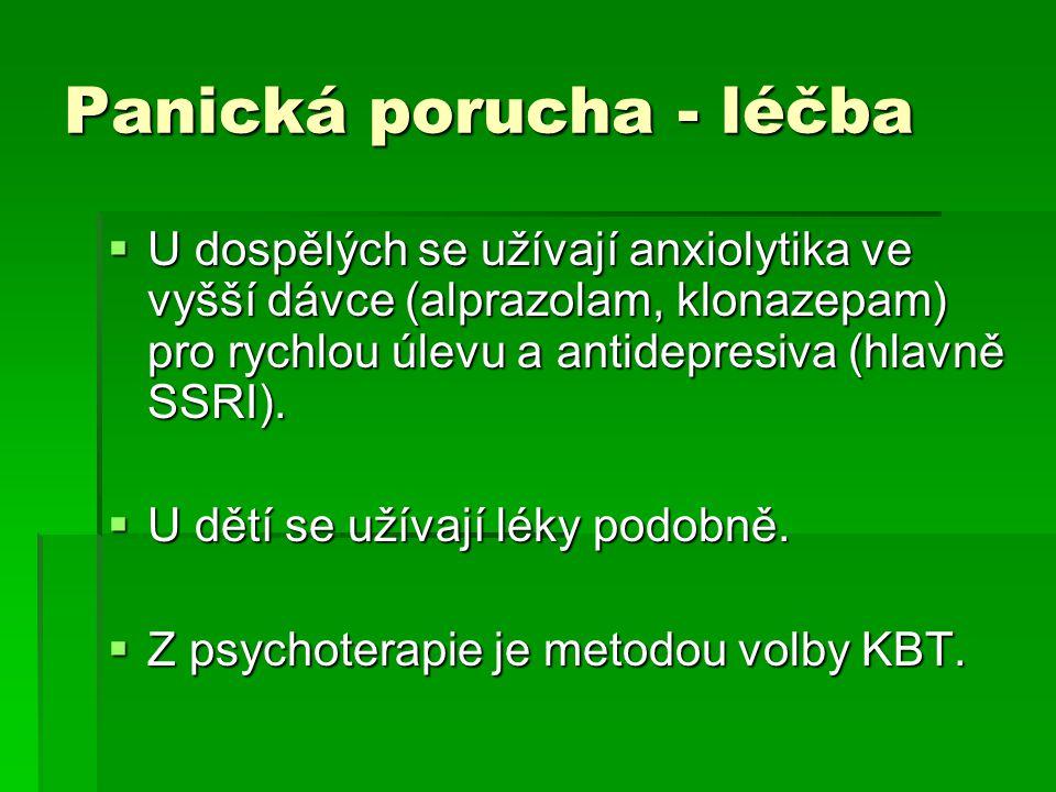 Panická porucha - léčba  U dospělých se užívají anxiolytika ve vyšší dávce (alprazolam, klonazepam) pro rychlou úlevu a antidepresiva (hlavně SSRI).