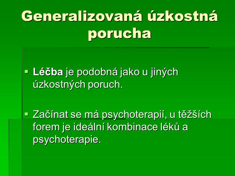 Generalizovaná úzkostná porucha  Léčba je podobná jako u jiných úzkostných poruch.  Začínat se má psychoterapií, u těžších forem je ideální kombinac