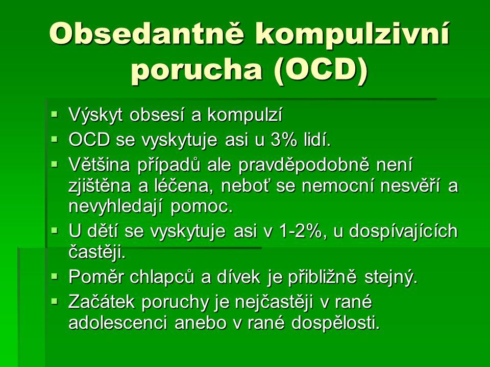 Obsedantně kompulzivní porucha (OCD)  Výskyt obsesí a kompulzí  OCD se vyskytuje asi u 3% lidí.  Většina případů ale pravděpodobně není zjištěna a