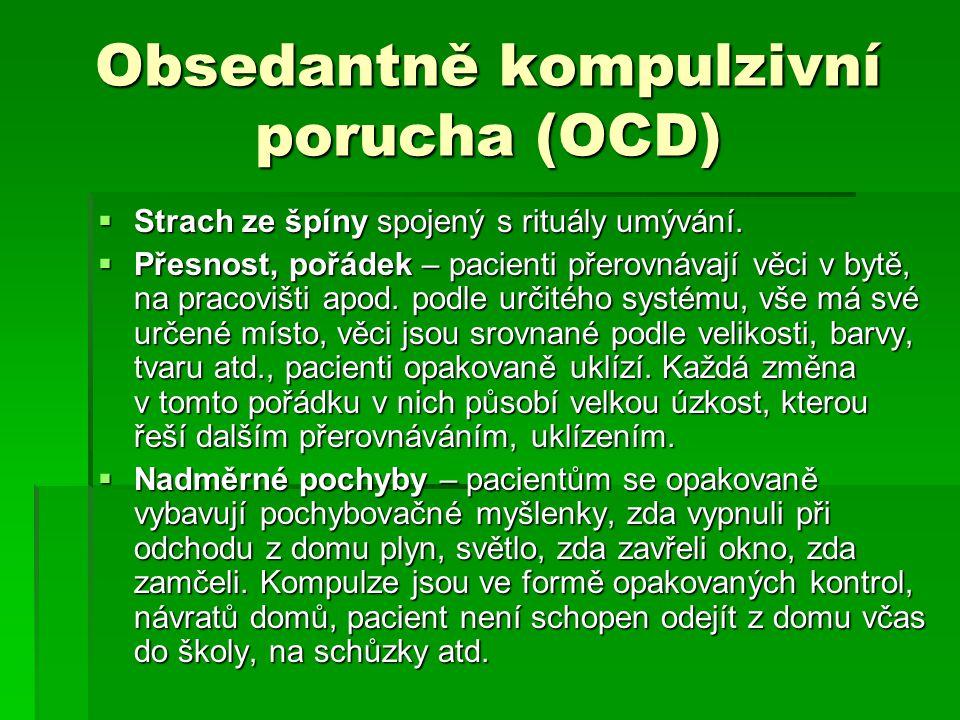 Obsedantně kompulzivní porucha (OCD)  Strach ze špíny spojený s rituály umývání.  Přesnost, pořádek – pacienti přerovnávají věci v bytě, na pracoviš