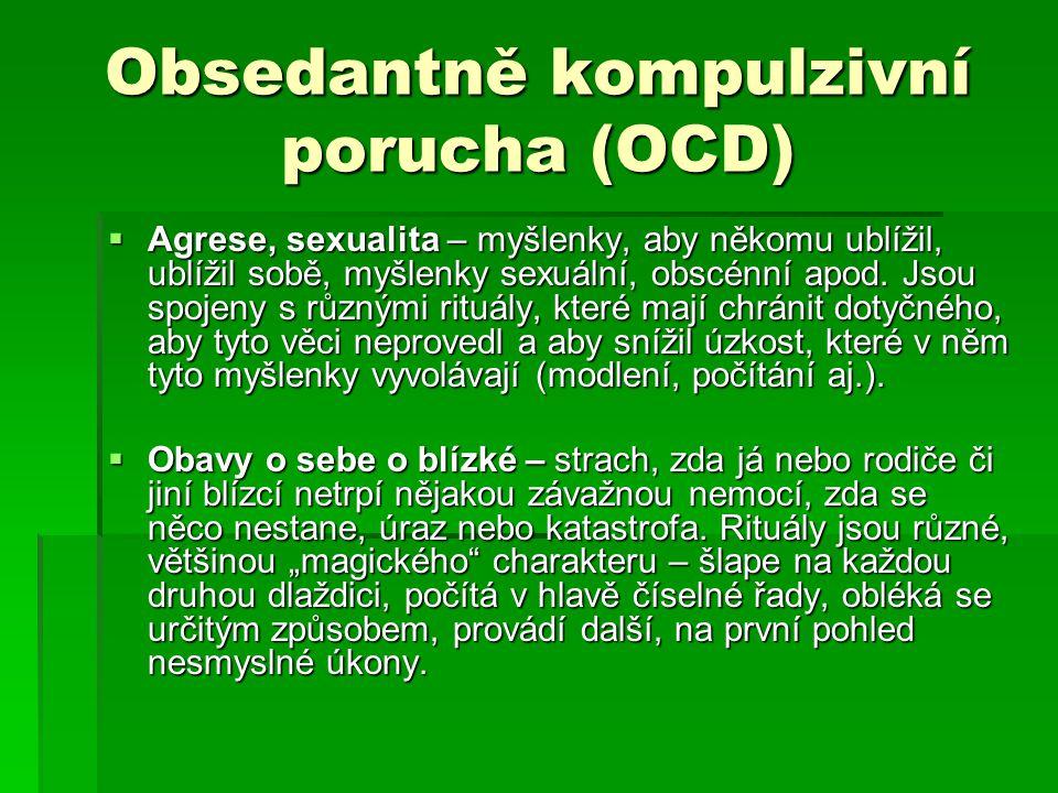 Obsedantně kompulzivní porucha (OCD)  Agrese, sexualita – myšlenky, aby někomu ublížil, ublížil sobě, myšlenky sexuální, obscénní apod. Jsou spojeny