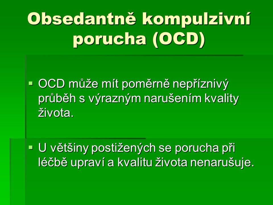 Obsedantně kompulzivní porucha (OCD)  OCD může mít poměrně nepříznivý průběh s výrazným narušením kvality života.  U většiny postižených se porucha