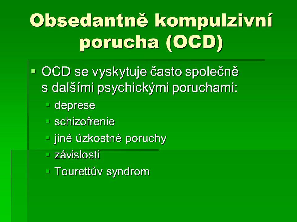 Obsedantně kompulzivní porucha (OCD)  OCD se vyskytuje často společně s dalšími psychickými poruchami:  deprese  schizofrenie  jiné úzkostné poruc