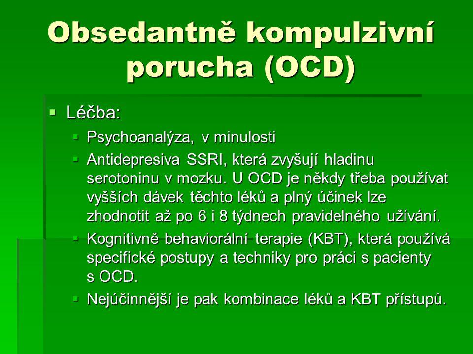 Obsedantně kompulzivní porucha (OCD)  Léčba:  Psychoanalýza, v minulosti  Antidepresiva SSRI, která zvyšují hladinu serotoninu v mozku. U OCD je ně