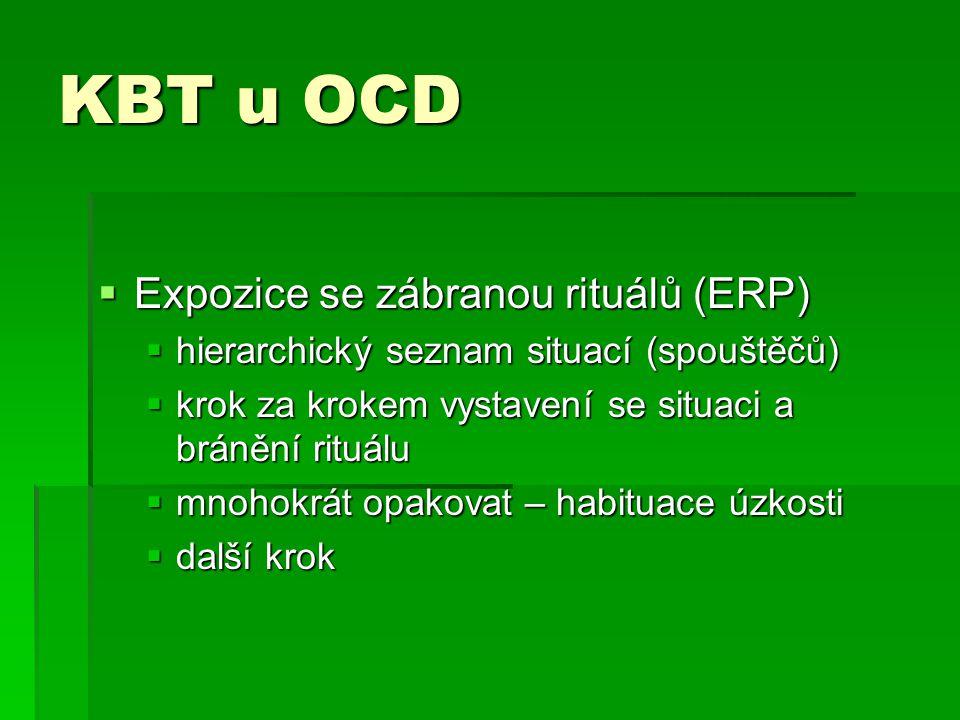 KBT u OCD  Expozice se zábranou rituálů (ERP)  hierarchický seznam situací (spouštěčů)  krok za krokem vystavení se situaci a bránění rituálu  mno