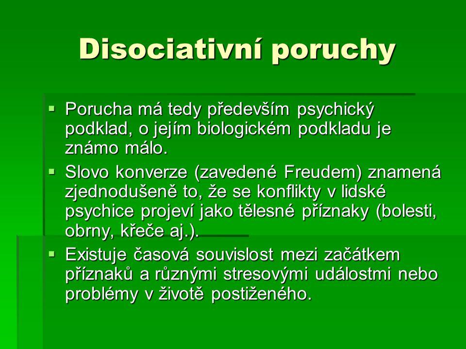 Disociativní poruchy  Porucha má tedy především psychický podklad, o jejím biologickém podkladu je známo málo.  Slovo konverze (zavedené Freudem) zn