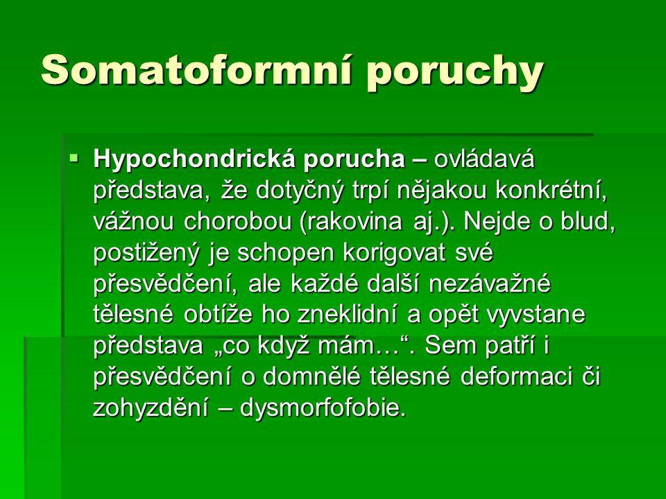 Somatoformní poruchy  Hypochondrická porucha – ovládavá představa, že dotyčný trpí nějakou konkrétní, vážnou chorobou (rakovina aj.). Nejde o blud, p