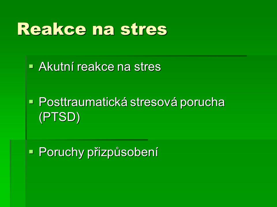Reakce na stres  Akutní reakce na stres  Posttraumatická stresová porucha (PTSD)  Poruchy přizpůsobení