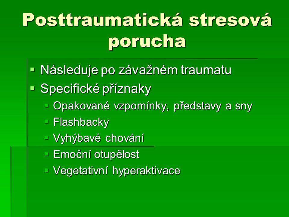 Posttraumatická stresová porucha  Následuje po závažném traumatu  Specifické příznaky  Opakované vzpomínky, představy a sny  Flashbacky  Vyhýbavé