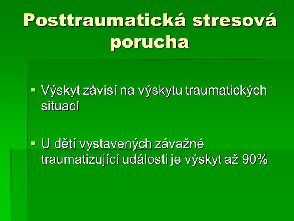 Posttraumatická stresová porucha  Výskyt závisí na výskytu traumatických situací  U dětí vystavených závažné traumatizující události je výskyt až 90