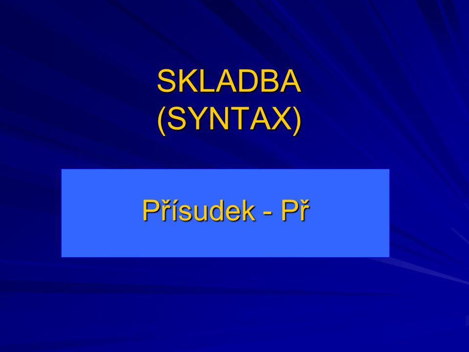 Přísudek (Predikát) - základní větný člen - mluvnicky a skladebně nezávislý na jiných větných členech - s podmětem vytváří základní skladební dvojici (shodují se v čísle a rodě)