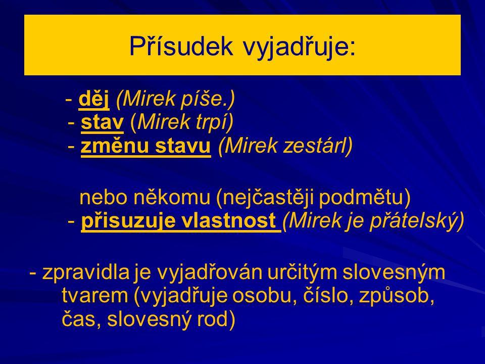 Přísudek - organizuje větu jako celek, protože většina sloves má valenci Př.