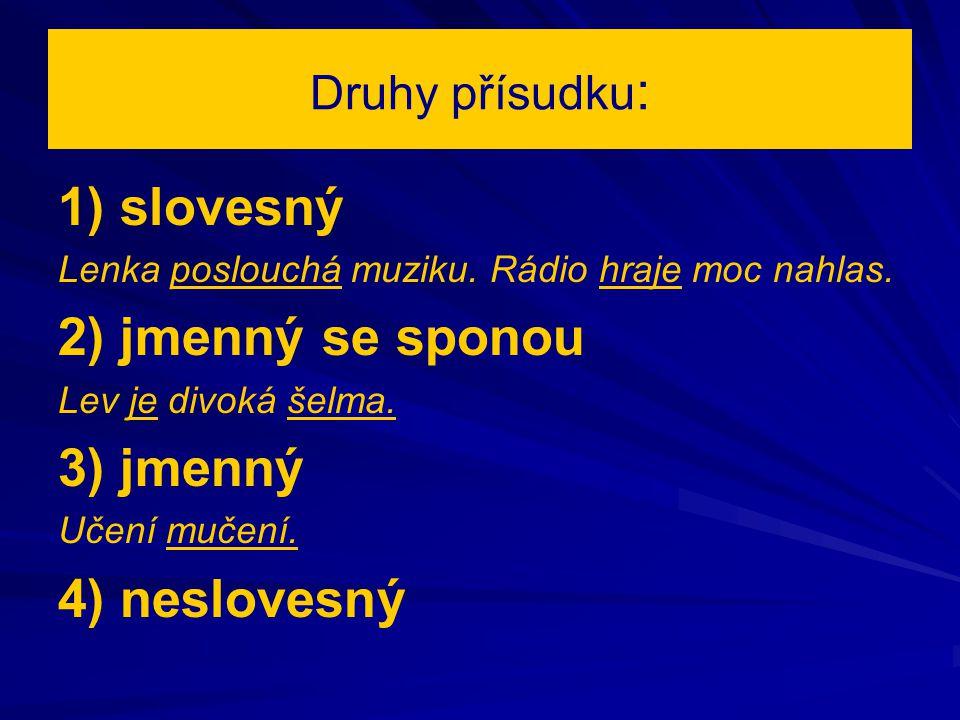 Druhy přísudku : 1) slovesný Lenka poslouchá muziku.