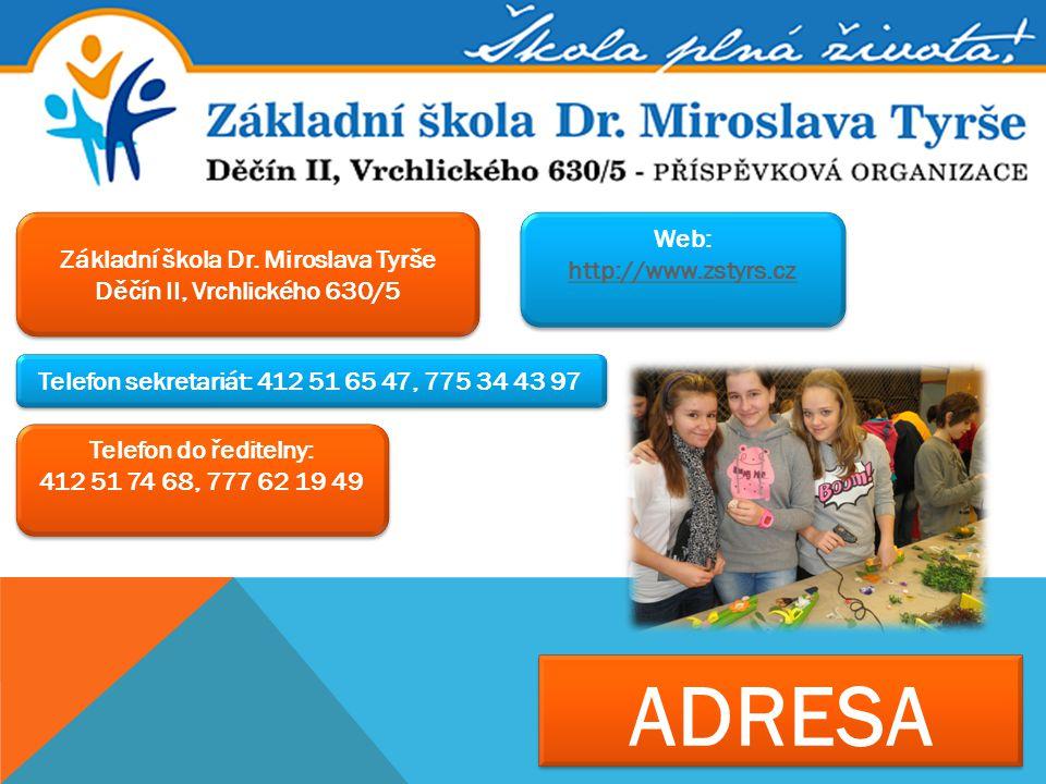 ADRESA Základní škola Dr. Miroslava Tyrše Děčín II, Vrchlického 630/5 Telefon sekretariát: 412 51 65 47, 775 34 43 97 Telefon do ředitelny: 412 51 74