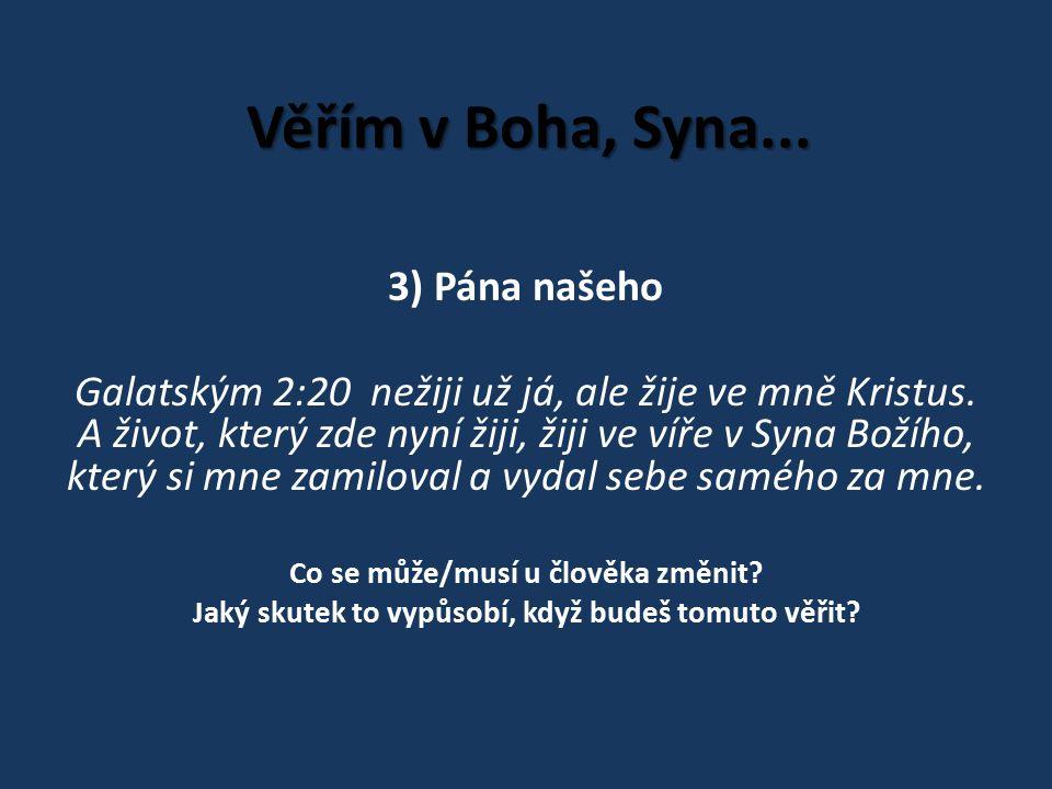 Věřím v Boha, Syna... 3) Pána našeho Galatským 2:20 nežiji už já, ale žije ve mně Kristus.