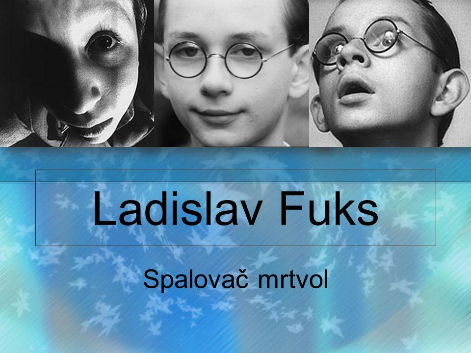 Ladislav Fuks (1923-1994) autor psychologické prózy Téma: úzkost člověka ohrožovaného nesvobodou a násilím Psal o druhé světové válce a holokaustu.