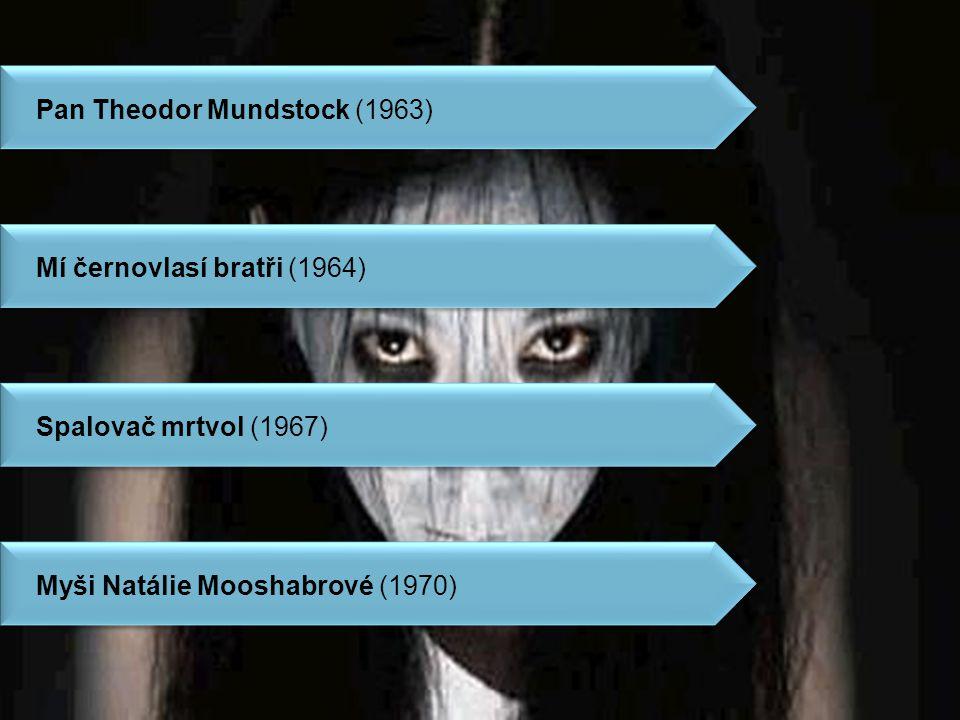 Spalovač mrtvol (1967) psychologický hororový román Hlavní hrdina: pracovník krematoria Karel Kopfrkingl Nacista Zavraždí celou svou rodinu, manželku, syna (dcera mu však uteče) Věří, že je smrtí očistí.