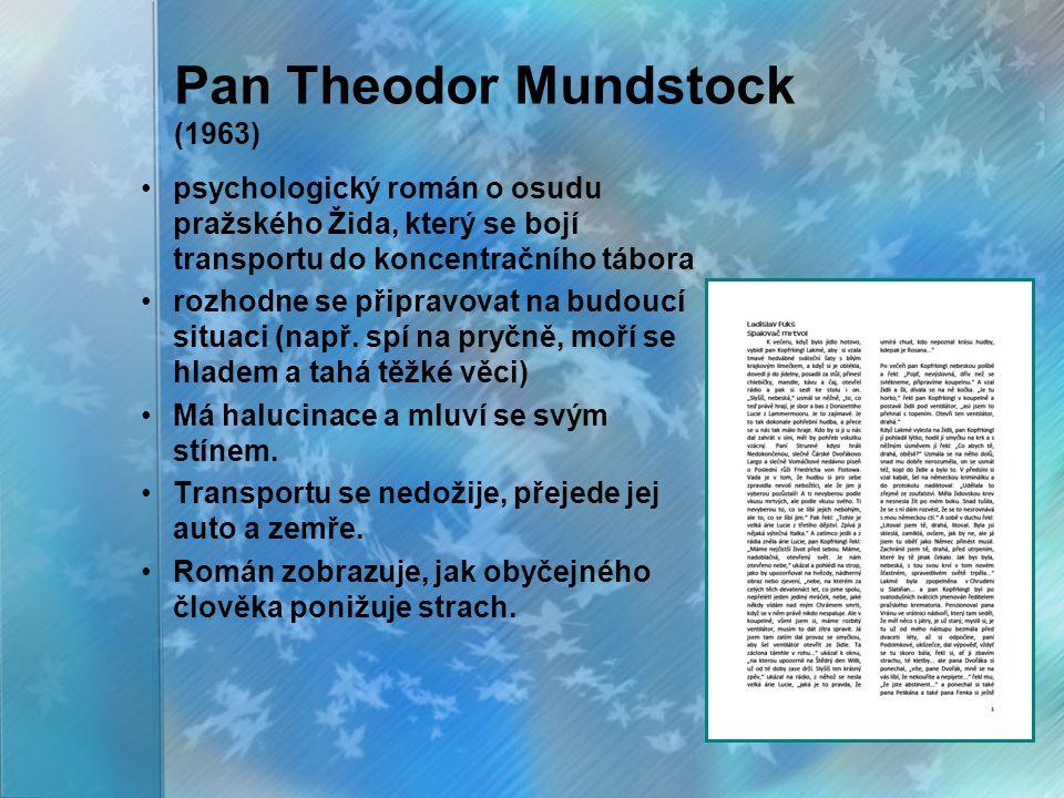 Pan Theodor Mundstock (1963) psychologický román o osudu pražského Žida, který se bojí transportu do koncentračního tábora rozhodne se připravovat na