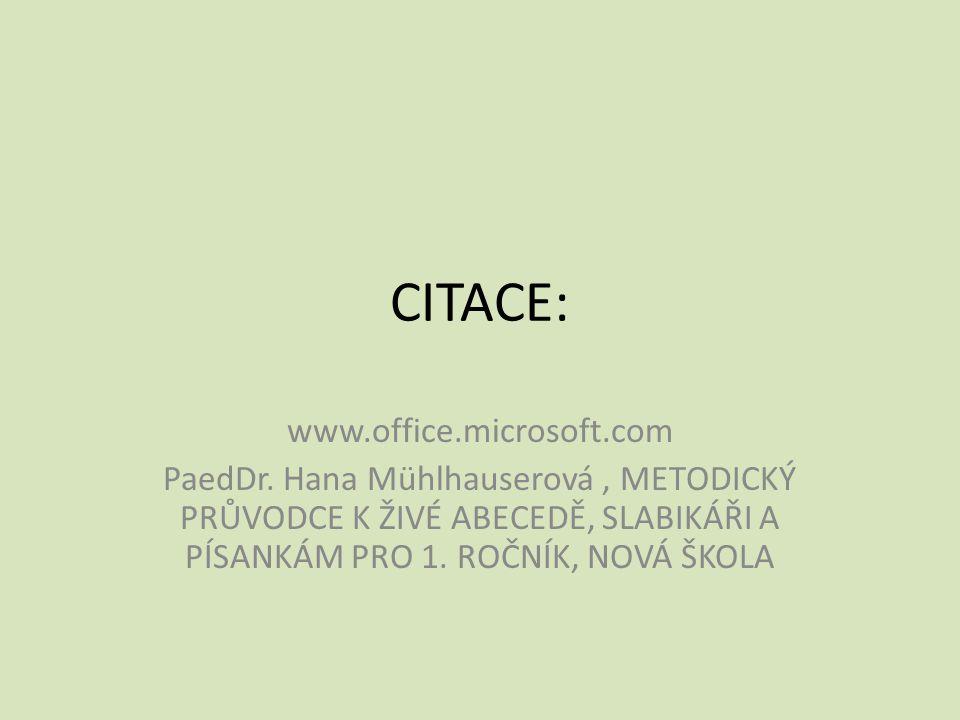 CITACE: www.office.microsoft.com PaedDr. Hana Mühlhauserová, METODICKÝ PRŮVODCE K ŽIVÉ ABECEDĚ, SLABIKÁŘI A PÍSANKÁM PRO 1. ROČNÍK, NOVÁ ŠKOLA