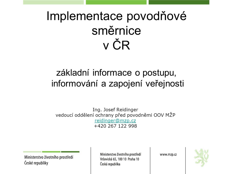 Implementace povodňové směrnice v ČR základní informace o postupu, informování a zapojení veřejnosti Ing. Josef Reidinger vedoucí oddělení ochrany pře