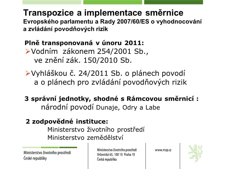 Transpozice a implementace směrnice Evropského parlamentu a Rady 2007/60/ES o vyhodnocování a zvládání povodňových rizik Plně transponovaná v únoru 2011:  Vodním zákonem 254/2001 Sb., ve znění zák.