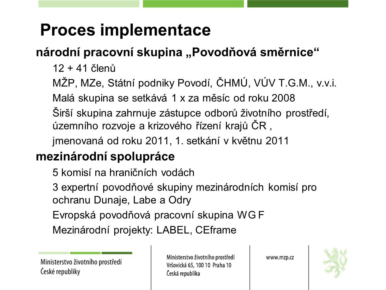 """Proces implementace národní pracovní skupina """"Povodňová směrnice"""" 12 + 41 členů MŽP, MZe, Státní podniky Povodí, ČHMÚ, VÚV T.G.M., v.v.i. Malá skupina"""