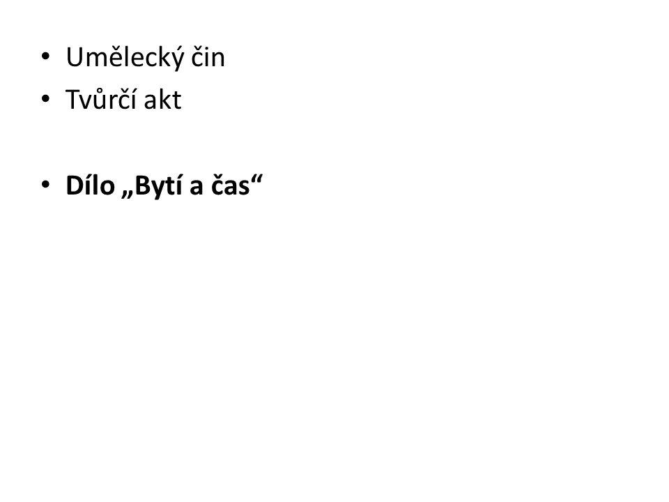 """Umělecký čin Tvůrčí akt Dílo """"Bytí a čas"""""""