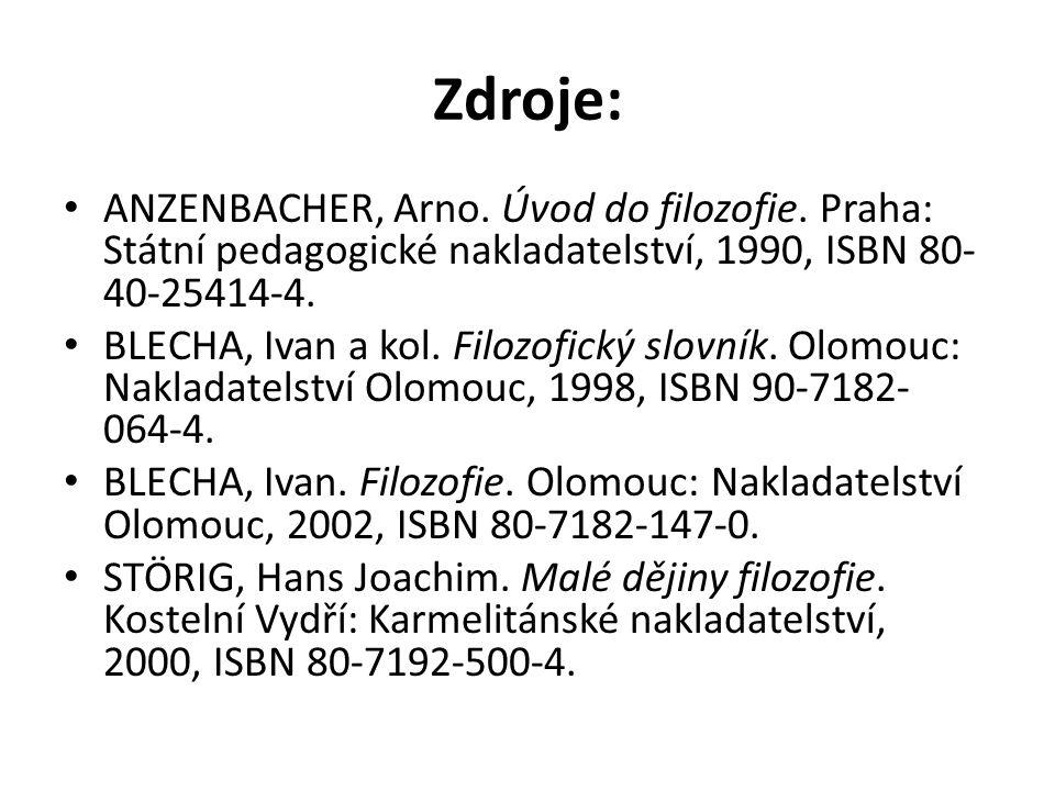 Zdroje: ANZENBACHER, Arno. Úvod do filozofie. Praha: Státní pedagogické nakladatelství, 1990, ISBN 80- 40-25414-4. BLECHA, Ivan a kol. Filozofický slo