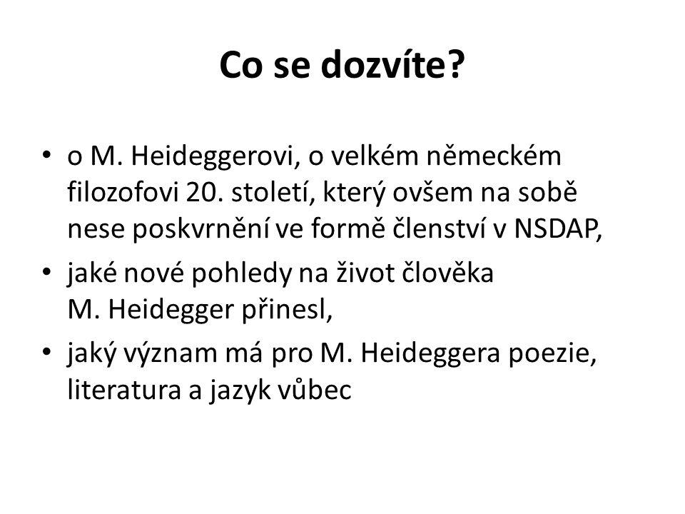 Co se dozvíte? o M. Heideggerovi, o velkém německém filozofovi 20. století, který ovšem na sobě nese poskvrnění ve formě členství v NSDAP, jaké nové p