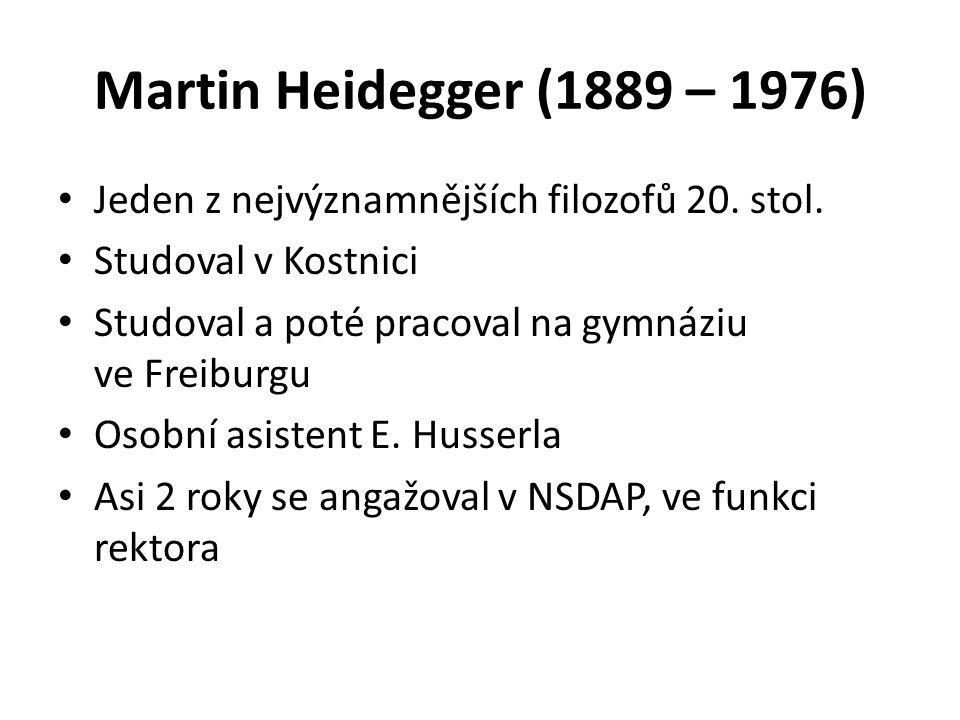 Martin Heidegger (1889 – 1976) Jeden z nejvýznamnějších filozofů 20. stol. Studoval v Kostnici Studoval a poté pracoval na gymnáziu ve Freiburgu Osobn