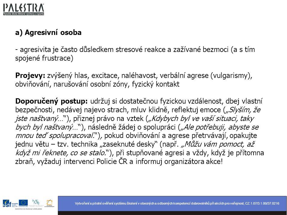 Vytvoření a pilotní ověření systému školení v obecných a odborných kompetencí dobrovolníků při akcích pro veřejnost, CZ.1.07/3.1.00/37.0216 a) Agresiv