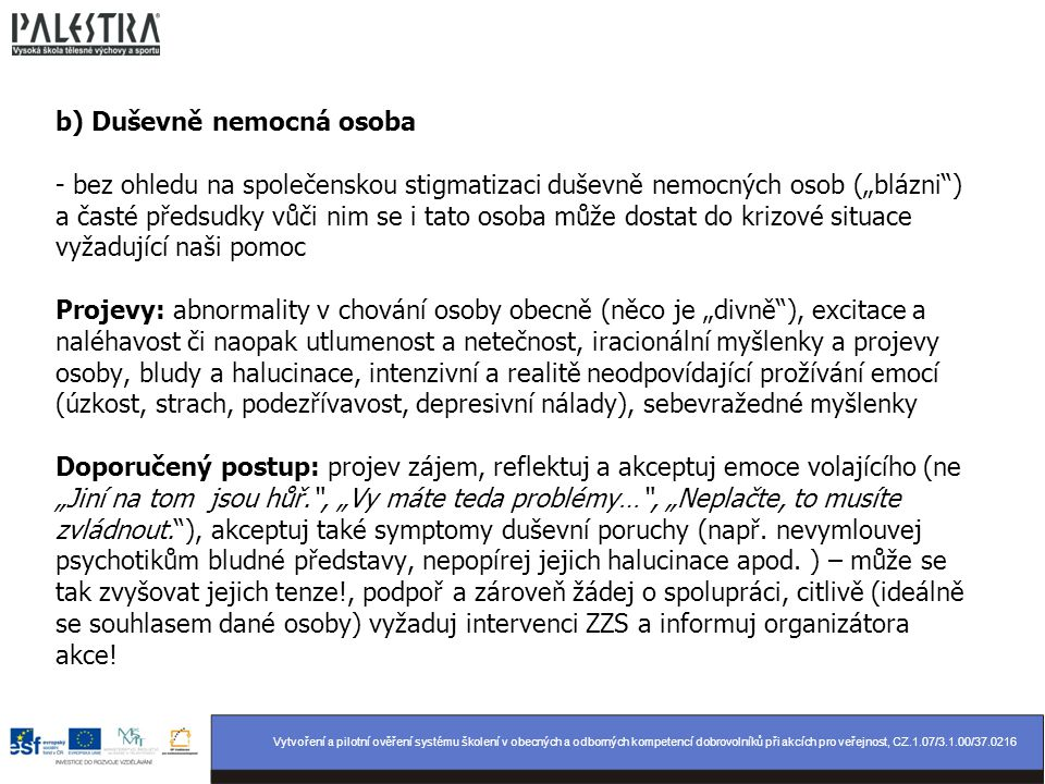 Vytvoření a pilotní ověření systému školení v obecných a odborných kompetencí dobrovolníků při akcích pro veřejnost, CZ.1.07/3.1.00/37.0216 b) Duševně