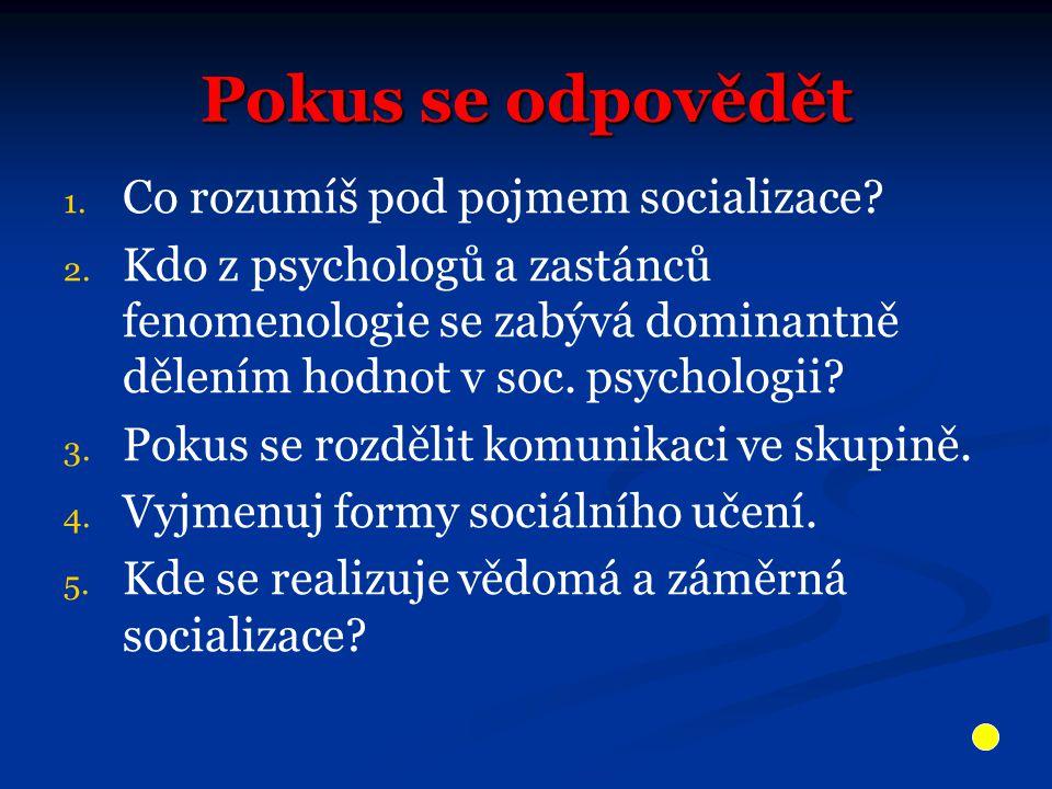 Pokus se odpovědět 1. 1. Co rozumíš pod pojmem socializace.