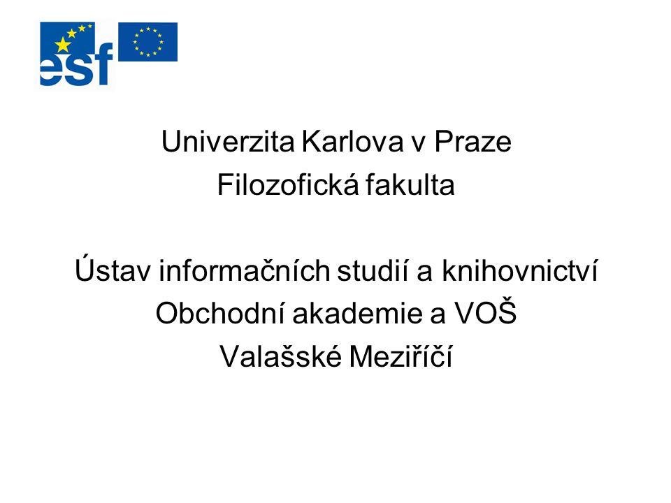 Univerzita Karlova v Praze Filozofická fakulta Ústav informačních studií a knihovnictví Obchodní akademie a VOŠ Valašské Meziříčí