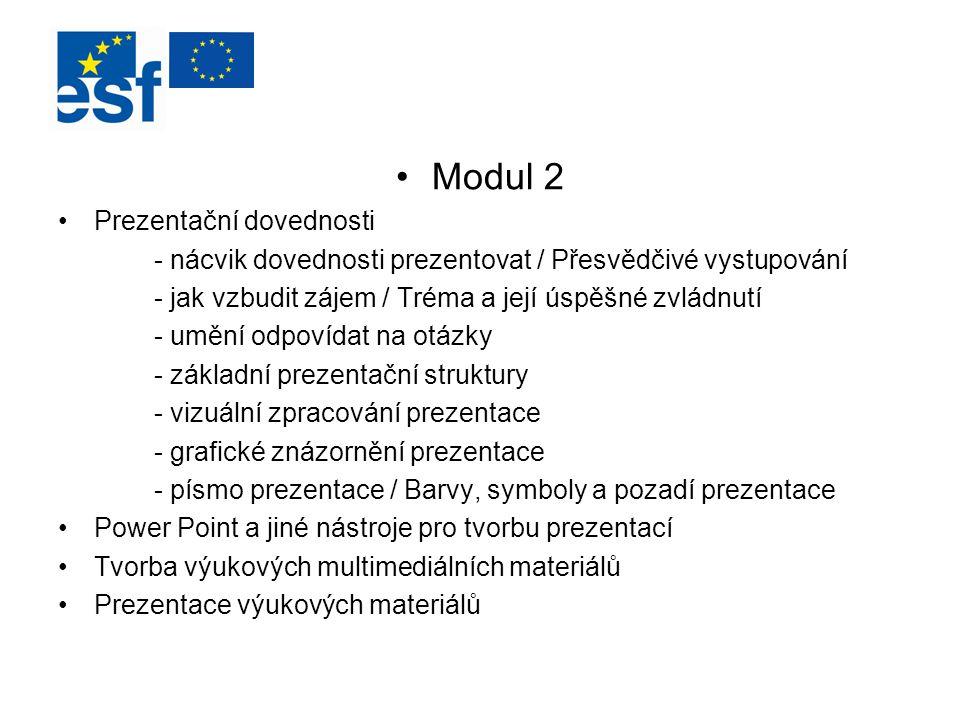 Modul 2 Prezentační dovednosti - nácvik dovednosti prezentovat / Přesvědčivé vystupování - jak vzbudit zájem / Tréma a její úspěšné zvládnutí - umění
