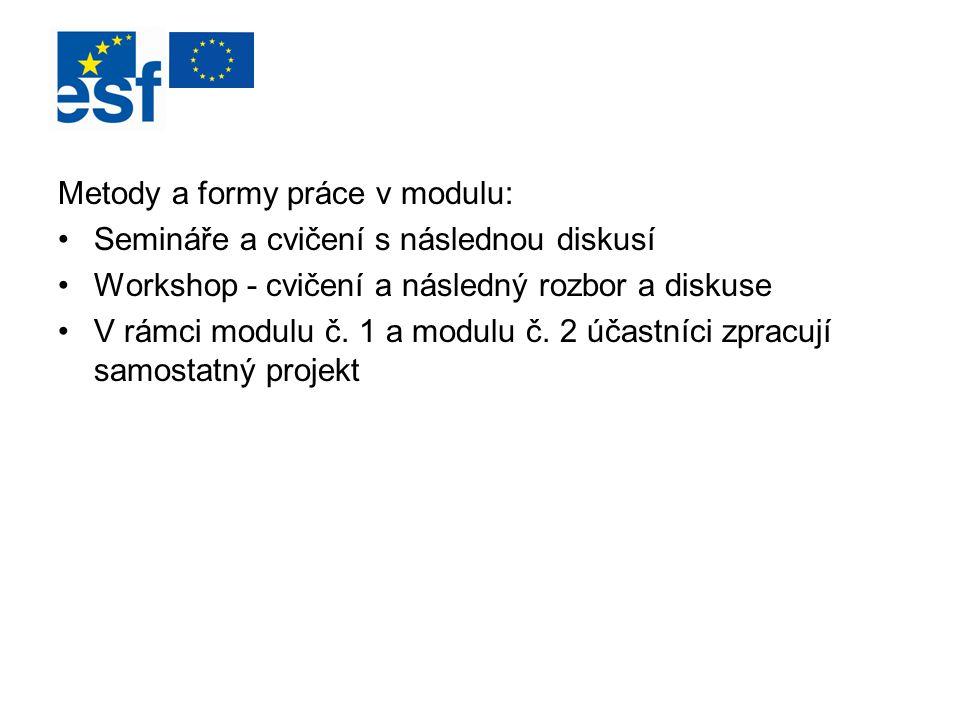 Metody a formy práce v modulu: Semináře a cvičení s následnou diskusí Workshop - cvičení a následný rozbor a diskuse V rámci modulu č. 1 a modulu č. 2