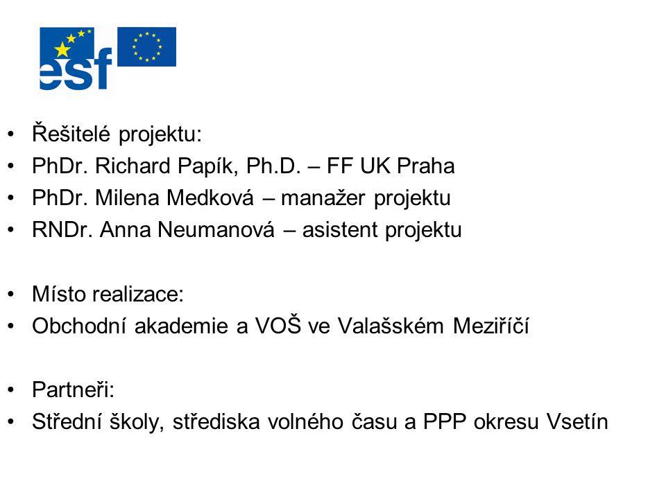Řešitelé projektu: PhDr. Richard Papík, Ph.D. – FF UK Praha PhDr. Milena Medková – manažer projektu RNDr. Anna Neumanová – asistent projektu Místo rea